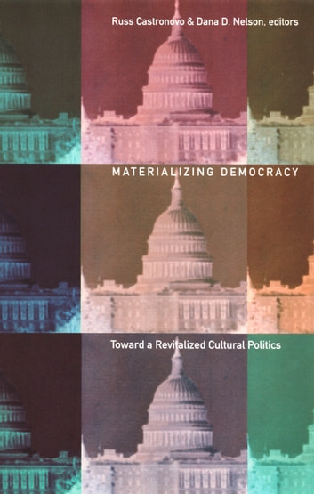 Materializing Democracy - Toward a Revitalized Cultural Politics ebook by Donald E. Pease,Joan Dayan,Richard R. Flores