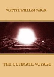 The Ultimate Voyage ebook by Walter William Safar