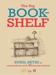 The Big Bookshelf - Sunil Sethi in Conversation with Thirty Famous Authors ebook by Sunil Sethi