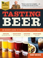 Tasting Beer, 2nd Edition - An Insider's Guide to the World's Greatest Drink ebook by Randy Mosher