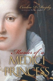 Murder of a Medici Princess ebook by Caroline P. Murphy