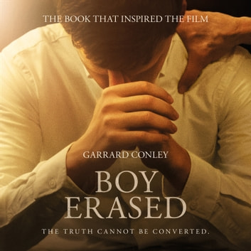 Boy Erased: A Memoir of Identity, Faith and Family audiobook by Garrard Conley