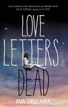 Love Letters to the Dead ebook by Ava Dellaira