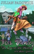 Mrs. Parsley: The Cat on the Mantle and Other Stories ebook by Julian Padowicz