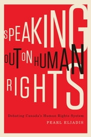 Speaking Out on Human Rights - Debating Canada's Human Rights System ebook by Pearl Eliadis