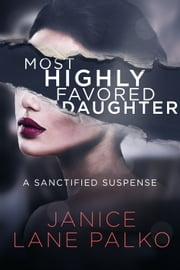 Most Highly Favored Daughter ebook by Janice Lane Palko