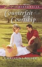 Counterfeit Courtship ebook by Christina Miller