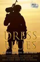 Dress Blues: A Memorial Day Anthology ebook by Ember-Raine Winters, Tiffany Carby, Shannon Nemechek,...