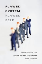 Flawed System/Flawed Self - Job Searching and Unemployment Experiences ebook by Ofer Sharone