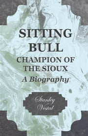 Sitting Bull - Champion Of The Sioux ebook by Stanley Vestal