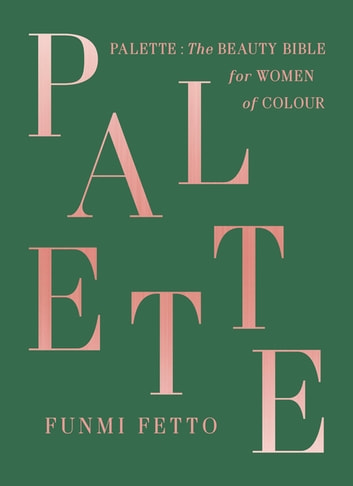 Palette - The must-have beauty bible for women of colour ebook by Funmi Fetto