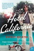 Hotel California: Singer-songwriters and Cocaine Cowboys in the L.A. Canyons 1967–1976 eBook by Barney Hoskyns