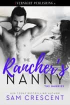 The Rancher's Nanny ebook by Sam Crescent
