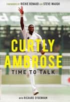 Sir Curtly Ambrose - Time to Talk ebook by Curtly Ambrose, Richard Sydenham, Richie Benaud,...