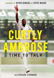 Sir Curtly Ambrose - Time to Talk ebook by Curtly Ambrose,Richard Sydenham,Richie Benaud,Steve Waugh