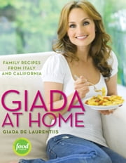 Giada at Home - Family Recipes from Italy and California ebook by Giada De Laurentiis