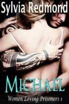 Michael - Women Loving Prisoners, #1 ebook by Sylvia Redmond
