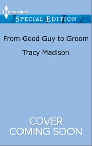 From Good Guy to Groom ebook by Tracy Madison