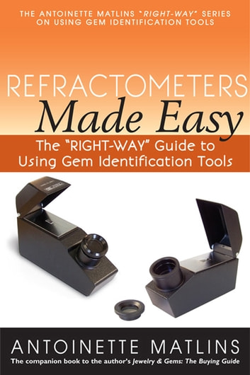 "Refractometers Made Easy - The ""RIGHT-WAY"" Guide to Using Gem Identification Tools ebook by Antoinette Matlins, PG, FGA"