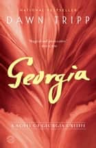 Georgia - A Novel of Georgia O'Keeffe ebook by Dawn Tripp