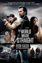 The World Made Straight - A Novel ebook by Ron Rash