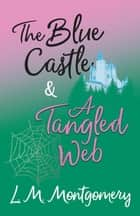 The Blue Castle and A Tangled Web ebook by Lucy Maud Montgomery