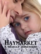 Haymarket: A Sharlie Adventure Short Story ebook by Peg Lewis