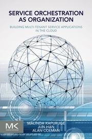 Service Orchestration as Organization - Building Multi-Tenant Service Applications in the Cloud ebook by Malinda Kapuruge,Jun Han,Alan Colman