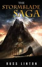 The Stormblade Saga - The Stormblade Saga ebook by Russ Linton