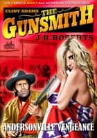 Clint Adams the Gunsmith 15: Andersonville Vengeance eBook by JR Roberts