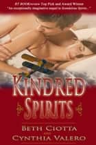 Kindred Spirits ebook by Beth Ciotta, Cynthia Valero