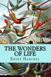 The Wonders of Life ebook by Ernst Haeckel