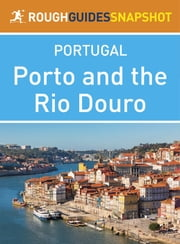 Porto and the Rio Douro Rough Guides Snapshot Portugal (includes Vila do Conde, Penafiel, Amarante, Peso da Régua, Lamego, Pinhão, Vila Nova de Foz Côa and Barca d'Alva) ebook by Rough Guides