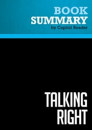 Summary of Talking Right: How Conservatives Turned Liberalism into a Tax-Raising, Latte-Drinking, Sushi-Eating, Volvo-Driving, ... Freak Show - Geoffrey Nunberg ebook by Capitol Reader