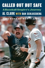 Called Out but Safe - A Baseball Umpire's Journey ebook by Al Clark,Dan Schlossberg,Marty Appel
