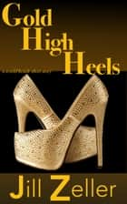 Gold High Heels ebook by Jill Zeller