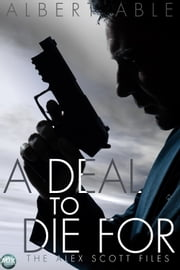 A Deal to Die For - The Alex Scott Files ebook by Albert Able
