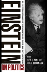 Einstein on Politics - His Private Thoughts and Public Stands on Nationalism, Zionism, War, Peace, and the Bomb ebook by David E. Rowe,Albert Einstein,Robert Schulmann