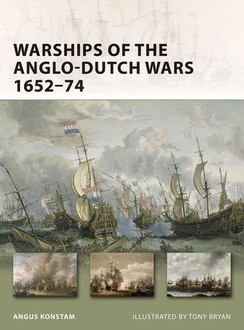 Warships of the Anglo-Dutch Wars 1652–74 ebook by Angus Konstam
