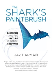 The Shark's Paintbrush - Biomimicry and How Nature is Inspiring Innovation ebook by Jay Harman