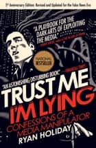 Trust Me, I'm Lying - Confessions of a Media Manipulator ekitaplar by Ryan Holiday