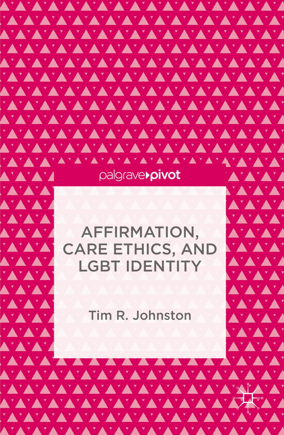 Affirmation, Care Ethics, and LGBT Identity eBook by Tim R. Johnston -  9781137593047 | Rakuten Kobo