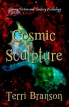 Cosmic Sculpture ebook by Terri Branson