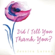 Did I Tell You Thank You? ebook by Jessica Larson