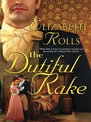 The Dutiful Rake ebook by Elizabeth Rolls
