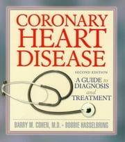 Coronary Heart Disease - A Guide to Diagnosis and Treatment ebook by Barry M. Cohen, MD,Bobbie Hasselbring
