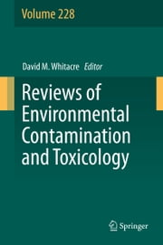 Reviews of Environmental Contamination and Toxicology Volume 228 ebook by David M. Whitacre