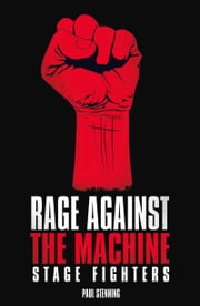 Rage Against The Machine - Stage Fighters ebook by Paul Stenning