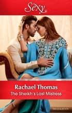 The Sheikh's Last Mistress ebook by Rachael Thomas