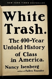 White Trash - The 400-Year Untold History of Class in America ebook by Kobo.Web.Store.Products.Fields.ContributorFieldViewModel